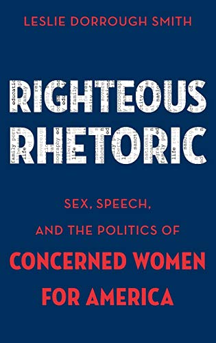 9780199337507: Righteous Rhetoric: Sex, Speech, and the Politics of Concerned Women for America (AAR ACADEMY SER)