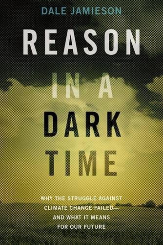 9780199337668: Reason in a Dark Time: Why the Struggle Against Climate Change Failed -- and What It Means for Our Future