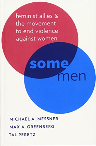 Some Men: Feminist Allies in the Movement to End Violence against Women (Oxford Studies in Culture ...