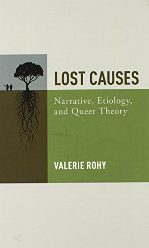 Lost Causes: Narrative, Etiology, and Queer Theory: Valerie Rohy