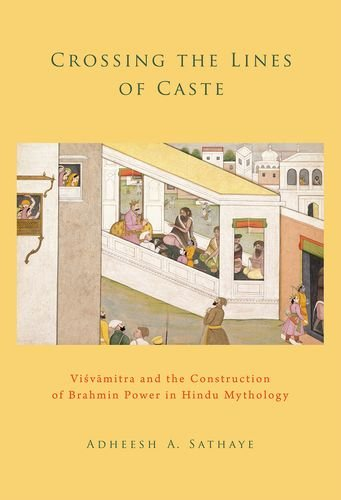 9780199341108: Crossing the Lines of Caste: Visvamitra and the Construction of Brahmin Power in Hindu Mythology