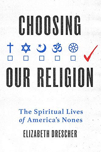 9780199341221: Choosing Our Religion: The Spiritual Lives of America's Nones