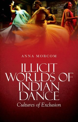 9780199343546: Illicit Worlds of Indian Dance: Cultures of Exclusion