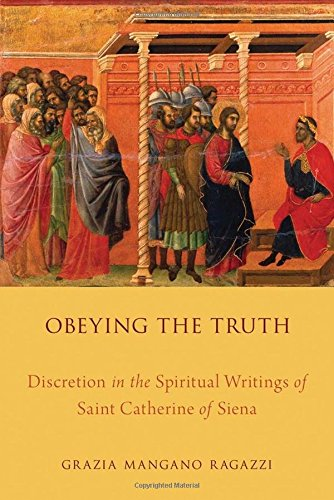 9780199344512: Obeying the Truth: Discretion in the Spiritual Writings of Saint Catherine of Siena