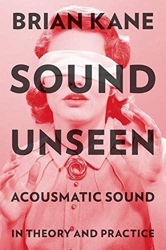 9780199347841: Sound Unseen: Acousmatic Sound in Theory and Practice
