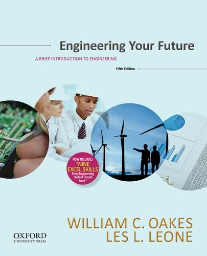 Engineering Your Future: A Brief Introduction to: Oakes, William; Leone,