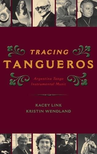 Tracing Tangueros: Argentine Tango Instrumental Music (Hardback): Kacey Link, Kristin Wendland