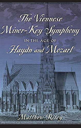 The Viennese Minor-Key Symphony in the Age of Haydn and Mozart: Riley, Matthew