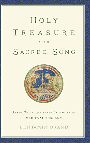 Holy Treasure and Sacred Song: Relic Cults and their Liturgies in Medieval Tuscany (Hardback): ...
