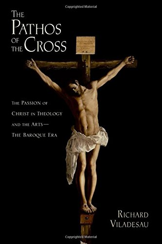 9780199352685: The Pathos of the Cross: The Passion of Christ in Theology and the Arts-The Baroque Era