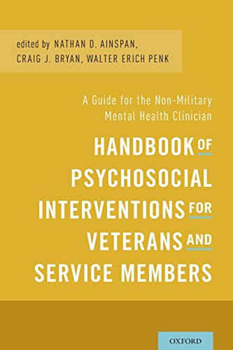 Handbook of Psychosocial Interventions for Veterans and Service Members: A Guide for the ...