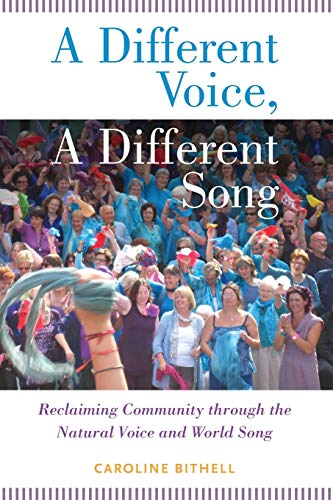9780199354559: A Different Voice, A Different Song: Reclaiming Community through the Natural Voice and World Song