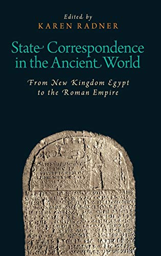 State Correspondence in the Ancient World: From New Kingdom Egypt to the Roman Empire: Karen Radner