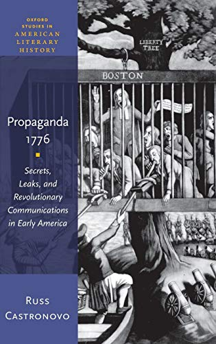 9780199354900: Propaganda 1776: Secrets, Leaks, and Revolutionary Communications in Early America (Oxford Studies in American Literary History)