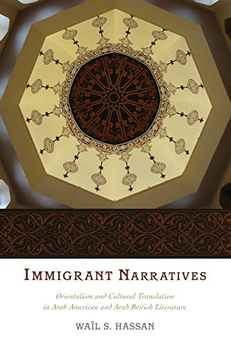 9780199354979: Immigrant Narratives: Orientalism and Cultural Translation in Arab American and Arab British Literature