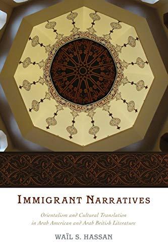 9780199354979: Immigrant Narratives: Orientalism and Cultural Translation in Arab American and Arab British Literature