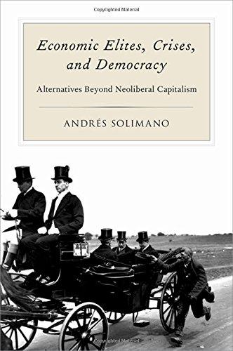Economic Elites, Crises, and Democracy: Alternatives Beyond Neoliberal Capitalism: Solimano, Andres