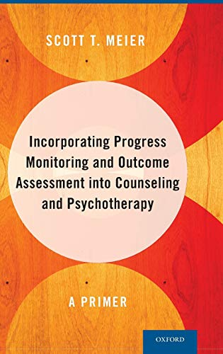 9780199356676: Incorporating Progress Monitoring and Outcome Assessment into Counseling and Psychotherapy: A Primer