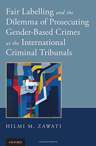 9780199357109: Fair Labelling and the Dilemma of Prosecuting Gender-Based Crimes at the International Criminal Tribunals