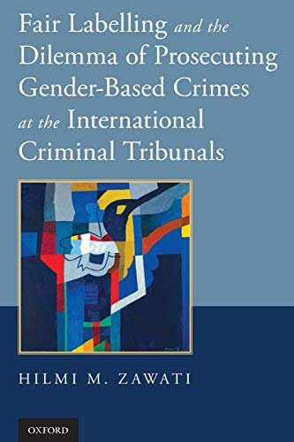 9780199357116: Fair Labelling and the Dilemma of Prosecuting Gender-Based Crimes at the International Criminal Tribunals