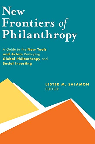 9780199357543: New Frontiers of Philanthropy: A Guide to the New Tools and New Actors that Are Reshaping Global Philanthropy and Social Investing