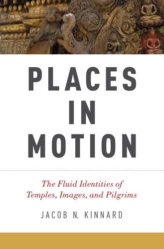 9780199359653: Places in Motion: The Fluid Identities of Temples, Images, and Pilgrims