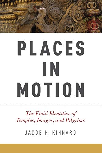 9780199359660: Places in Motion: The Fluid Identities of Temples, Images, and Pilgrims