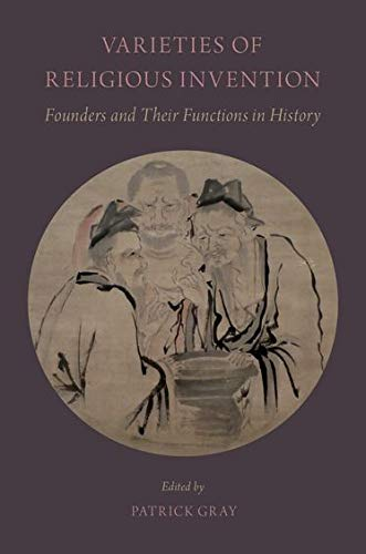 Varieties of Religious Invention. Founders and Their Functions in History.: GRAY, P.,