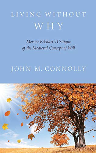 9780199359783: Living Without Why: Meister Eckhart's Critique of the Medieval Concept of Will