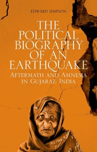 9780199359929: The Political Biography of an Earthquake: Aftermath and Amnesia in Gujarat, India