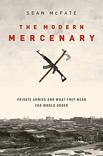 9780199360109: The Modern Mercenary: Private Armies and What They Mean for World Order