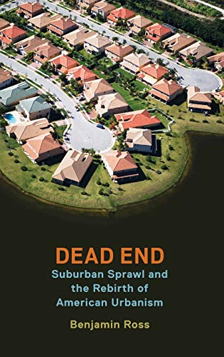 9780199360147: Dead End: Suburban Sprawl and the Rebirth of American Urbanism