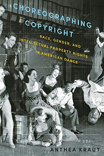 9780199360376: Choreographing Copyright: Race, Gender, and Intellectual Property Rights in American Dance