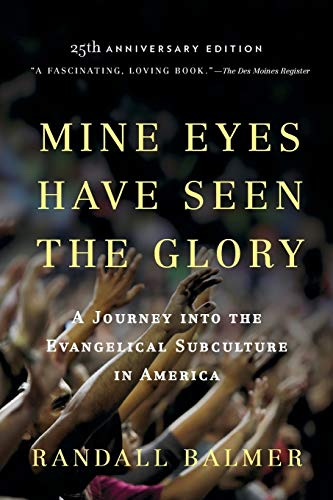 9780199360468: Mine Eyes Have Seen the Glory: A Journey into the Evangelical Subculture in America, 25th Anniversary Edition