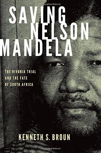 Saving Nelson Mandela: The Rivonia Trial and the Fate of South Africa (Pivotal Moments in World ...