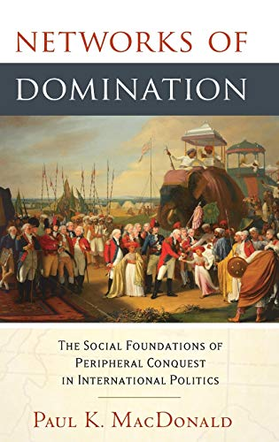 9780199362165: Networks of Domination: The Social Foundations of Peripheral Conquest in International Politics
