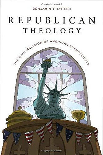 Republican Theology. The Civil Religion of American Evangelicals.: LYNERD, B. T.,