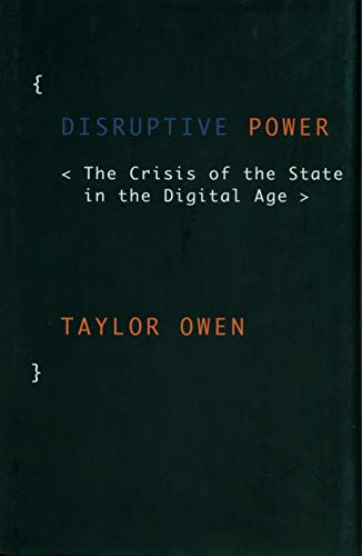 9780199363865: Disruptive Power: The Crisis of the State in the Digital Age (Oxford Studies in Digital Politics)