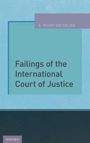 Failings of the International Court of Justice: A. Mark Weisburd