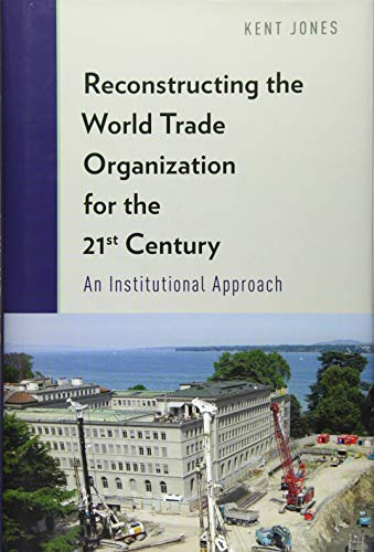 9780199366040: Reconstructing the World Trade Organization for the 21st Century: An Institutional Approach