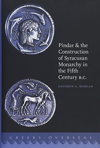 Pindar and the Construction of Syracusan Monarchy in the Fifth Century B.C. (Greeks Overseas): ...