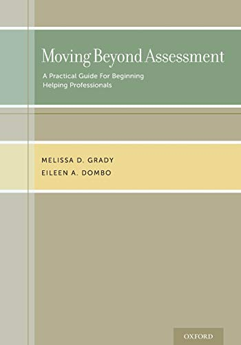Moving Beyond Assessment: A practical guide for beginning helping professionals 9780199367016 Moving Beyond Assessment: A Practical Guide for Beginning Helping Professionals is a text designed to help beginning professionals from