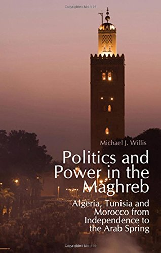 9780199368204: Politics and Power in the Maghreb: Algeria, Tunisia and Morocco from Independence to the Arab Spring