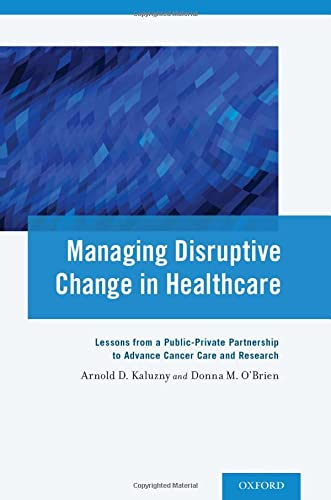 9780199368778: Managing Disruptive Change in Healthcare: Lessons from a Public-Private Partnership to Advance Cancer Care and Research
