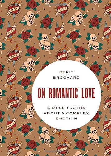 9780199370733: On Romantic Love: Simple Truths about a Complex Emotion (Philosophy in Action)