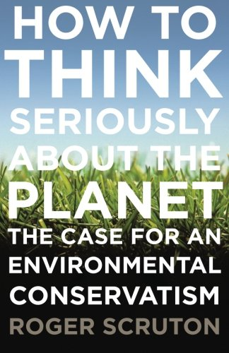9780199371242: How to Think Seriously About the Planet: The Case for an Environmental Conservatism