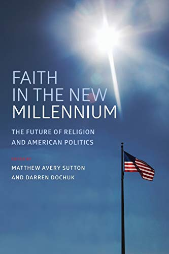 Faith in the New Millennium. The Future of Religion and American Politics.: SUTTON, M. A. D.,