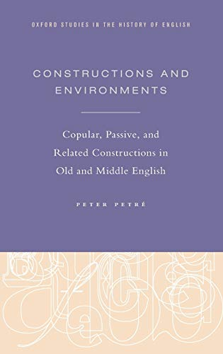 9780199373390: Constructions and Environments: Copular, Passive, and Related Constructions in Old and Middle English (Oxford Studies in the History of English)