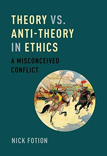 9780199373529: Theory vs. Anti-Theory in Ethics: A Misconceived Conflict