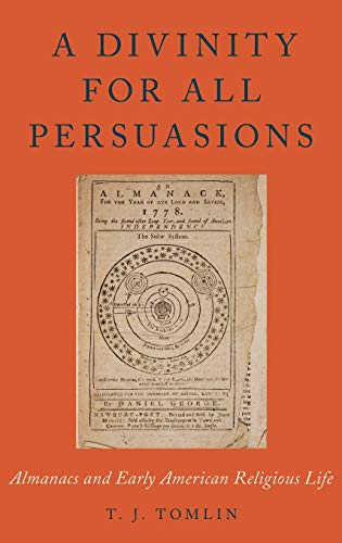 A Divinity for All Persuasions. Almanacs and Early American Religious Life.: TOMLIN, T.,